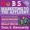No B.S. Marketing to the Affluent: No Holds Barred, Take No Prisoners, Guide to Getting Really Rich 3rd - Dan S. Kennedy
