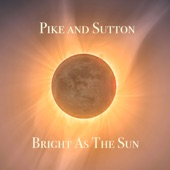 Pike and Sutton - Bright As The Sun