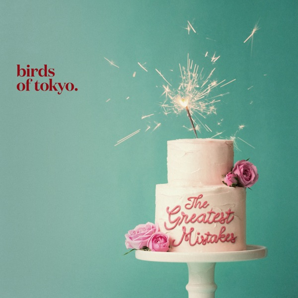 Birds Of Tokyo - The Greatest Mistakes