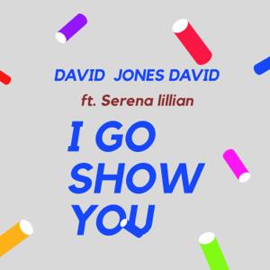 David Jones David - I Go Show You feat. Serena Lillian