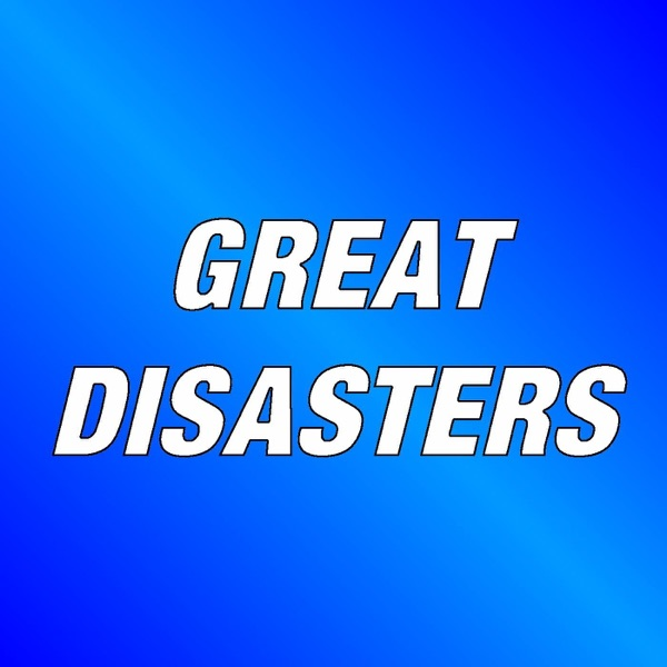 Great Disasters - Podcast – Podtail