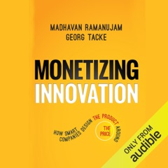 Monetizing Innovation: How Smart Companies Design the Product Around the Price (Unabridged)