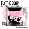 Emi Ferguson & Ruckus - Fly the Coop: Bach Sonatas and Preludes  artwork