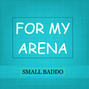 Small Baddo - For My Arena