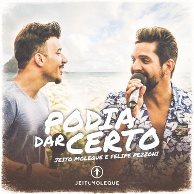 Podia Dar Certo (Ao Vivo) [feat. Felipe Pezzoni] - Single - Jeito Moleque