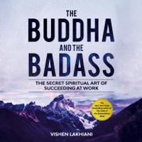 Vishen Lakhiani - The Buddha and the Badass: The Secret Spiritual Art of Succeeding at Work (Unabridged) artwork
