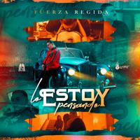 Fuerza Regida - Lo Estoy Pensando artwork