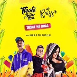 Ticolé & Bruno Reis - Ticolé na Boca feat. MC Raíssa