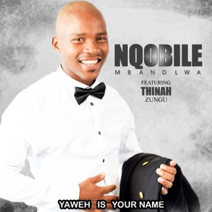 Nqobile Mbandlwa - Yaweh Is Your Name feat. Thinah Zungu
