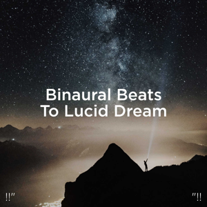 "Binaural Beats Sleep & Deep Sleep Music Collective - !!"" Binaural Beats to Lucid Dream ""!!"