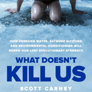 What Doesn't Kill Us: How Freezing Water, Extreme Altitude and Environmental Conditioning Will Renew Our Lost Evolutionary Strength (Unabridged)