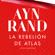 Ayn Rand - La rebelión de Atlas