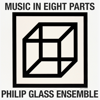 Music in Eight Parts - The Philip Glass Ensemble