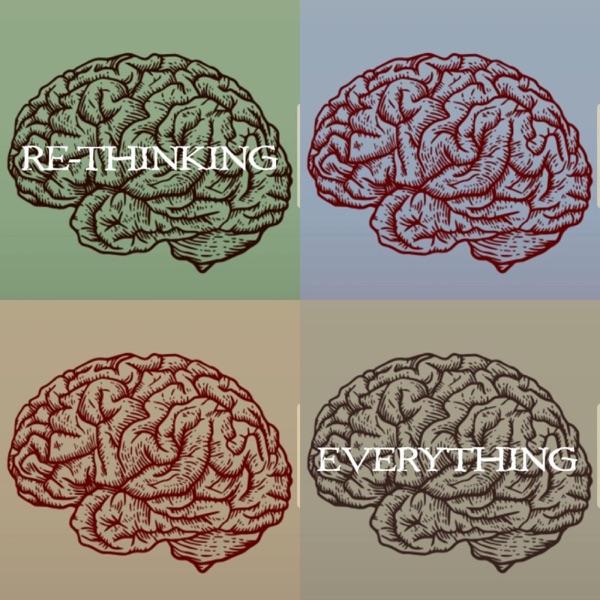 The ReThinking Everything Podcast
