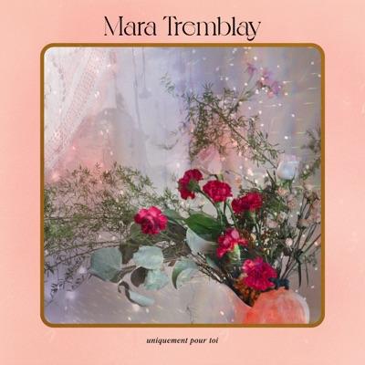Mara Tremblay– Uniquement pour toi