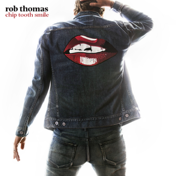 Chip Tooth Smile Rob Thomas album songs, reviews, credits
