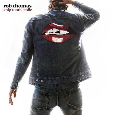 Rob Thomas – Chip Tooth Smile