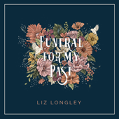 Funeral For My Past - Liz Longley