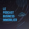 """Le podcast """"Business Immobilier"""""""