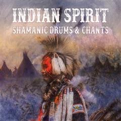 Indian Spirit: Shamanic Drums & Chants – Native American Tribal Music for Meditation, Dream, Ecstasy, Healing, Relax, Sleep, Trance, Wellness