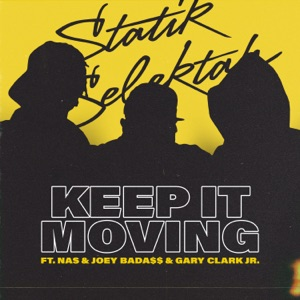 Statik Selektah - Keep It Moving feat. Nas, Joey Bada$$ & Gary Clark Jr.