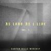 As Long as I Live, Vol. 1 (Live) - Canyon Hills Worship