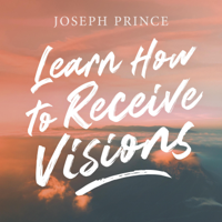 Joseph Prince - Learn How to Receive Visions artwork