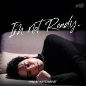 ไม่พร้อมไปต่อ (I'm not ready) - Prom Ratchapat