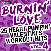 Burnin' Love - 25 Heart Pumpin' Valentines Workout Hits Vol. 4 (Unmixed Workout Music Ideal for Gym, Jogging, Running, Cycling, Cardio and Fitness) - Power Music Workout - Power Music Workout