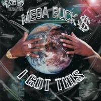 Mega Buck$ - I Got This