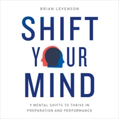 Shift Your Mind: 9 Mental Shifts to Thrive in Preparation and Performance (Unabridged)
