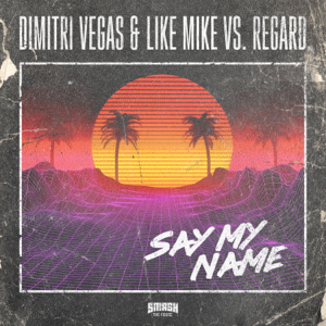 Dimitri Vegas & Like Mike & Regard - Say My Name