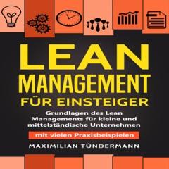 Lean Management für Einsteiger [Lean Management for Beginners]: Grundlagen des Lean Managements für kleine und mittelständische Unternehmen - mit vielen Praxisbeispielen (Unabridged)