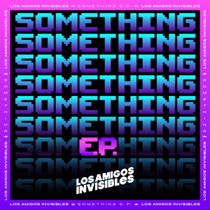 Los Amigos Invisibles - Something - EP