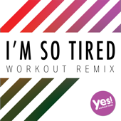 I'm So Tired (Workout Remix)