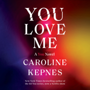You Love Me: A You Novel (Unabridged)