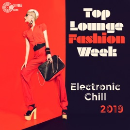 Top Lounge Fashion Week: Electronic Chill 2019 - Milano, London, New York,  Paris, Best Runway Songs by Dj Vibes EDM