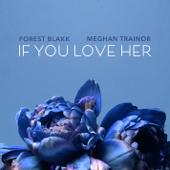 If You Love Her (feat. Meghan Trainor) - Forest Blakk Cover Art