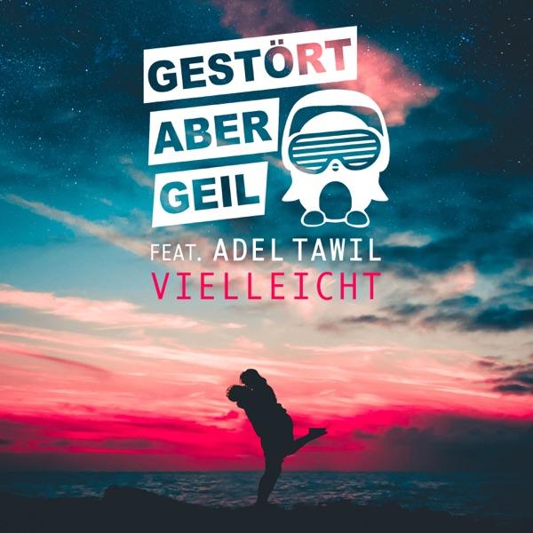 Gestört aber GeiL mit Vielleicht (feat. Adel Tawil)