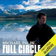 Michael Palin: Full Circle (Unabridged)