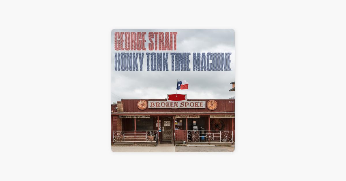 43ca06e0c6132  Honky Tonk Time Machine by George Strait on Apple Music