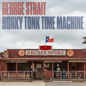 Honky Tonk Time Machine George Strait album songs, reviews, credits