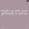 B Lou - Break up with Your Girlfriend, I'm Bored (Originally Performed by Ariana Grande)