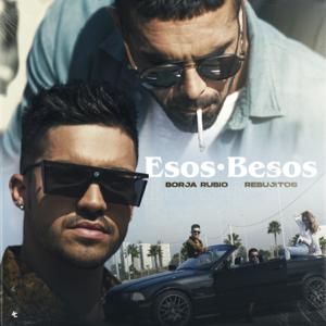 Borja Rubio & Los Rebujitos - Esos Besos