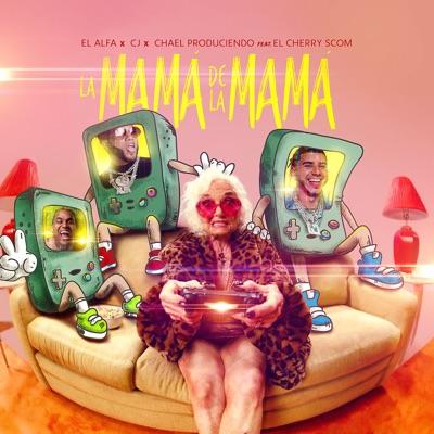 El Alfa, CJ & Chael Produciendo Feat. El Cherry Scom - La Mamá de la Mamá