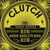 Clutch - Run, John Barleycorn, Run (Weathermaker Vault Series) artwork