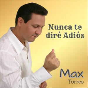 Max Torres - Nunca Te Diré Adiós