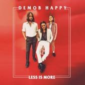 Demob Happy - Less Is More