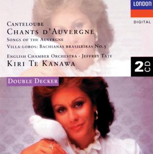 Dame Kiri Te Kanawa, English Chamber Orchestra, Jeffrey Tate & Lynn Harrell - Canteloube: Chants d'Auvergne- Villa-Lobos: Bachianas Brasileiras No. 5