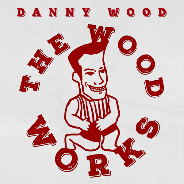 The Wood Works - Single by Danny Wood